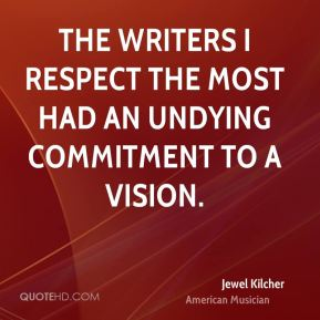 The writers I respect the most had an undying commitment to a vision.