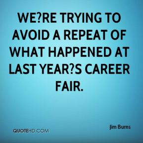We?re trying to avoid a repeat of what happened at last year?s career fair.