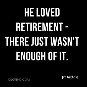He loved retirement - there just wasn't enough of it.