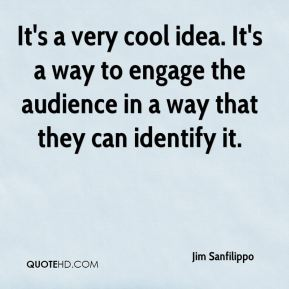 It's a very cool idea. It's a way to engage the audience in a way that they can identify it.