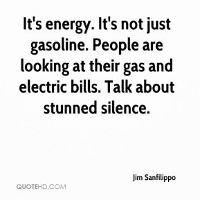 Jim Sanfilippo  - It's energy. It's not just gasoline. People are looking at their gas and electric bills. Talk about stunned silence.