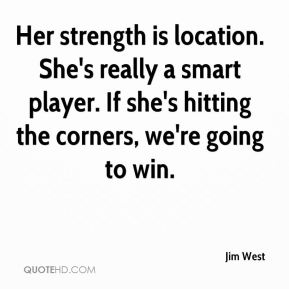 Her strength is location. She's really a smart player. If she's hitting the corners, we're going to win.
