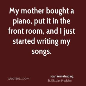 Joan Armatrading - My mother bought a piano, put it in the front room, and I just started writing my songs.