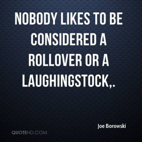 Joe Borowski  - Nobody likes to be considered a rollover or a laughingstock. I think guys are taking pride in the notion we can play and compete with some of these teams, so why not? Why end and just mail in the season? Go as hard as you can and mess things up at the top of the standings a little bit while you're in the process.