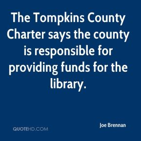 Joe Brennan  - The Tompkins County Charter says the county is responsible for providing funds for the library.