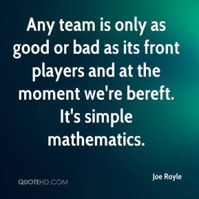 Joe Royle  - Any team is only as good or bad as its front players and at the moment we're bereft. It's simple mathematics.