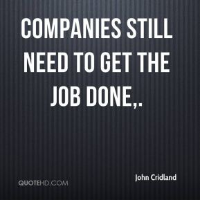 Companies still need to get the job done.