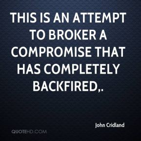 John Cridland  - This is an attempt to broker a compromise that has completely backfired.