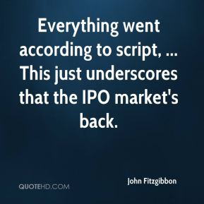 Everything went according to script, ... This just underscores that the IPO market's back.