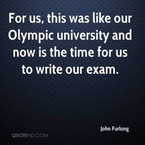 For us, this was like our Olympic university and now is the time for us to write our exam.