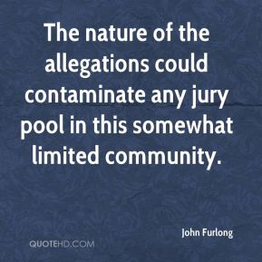 The nature of the allegations could contaminate any jury pool in this somewhat limited community.
