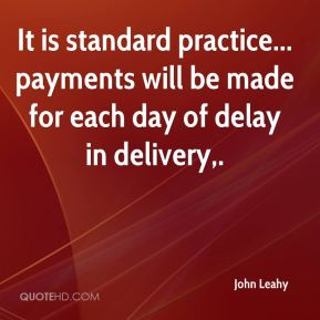 John Leahy  - It is standard practice... payments will be made for each day of delay in delivery.