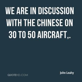 John Leahy  - We are in discussion with the Chinese on 30 to 50 aircraft.