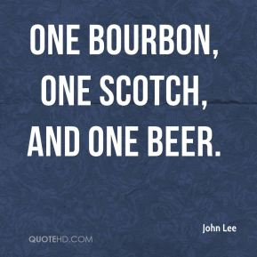 One Bourbon, One Scotch, and One Beer.