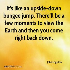 It's like an upside-down bungee jump. There'll be a few moments to view the Earth and then you come right back down.