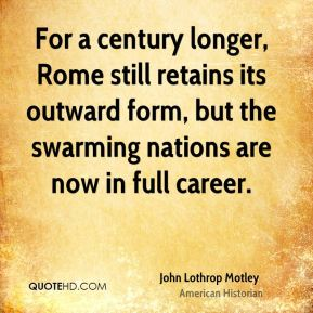 For a century longer, Rome still retains its outward form, but the swarming nations are now in full career.