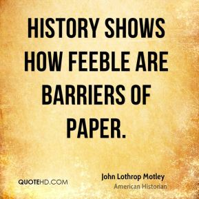 History shows how feeble are barriers of paper.