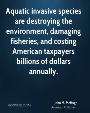 John M. McHugh - Aquatic invasive species are destroying the environment, damaging fisheries, and costing American taxpayers billions of dollars annually.