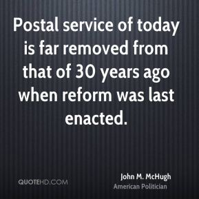 Postal service of today is far removed from that of 30 years ago when reform was last enacted.