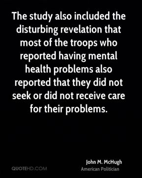 The study also included the disturbing revelation that most of the troops who reported having mental health problems also reported that they did not seek or did not receive care for their problems.