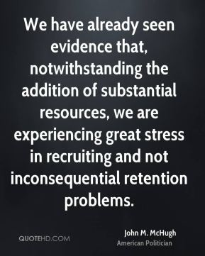 John M. McHugh - We have already seen evidence that, notwithstanding the addition of substantial resources, we are experiencing great stress in recruiting and not inconsequential retention problems.