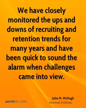 John M. McHugh - We have closely monitored the ups and downs of recruiting and retention trends for many years and have been quick to sound the alarm when challenges came into view.