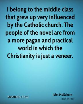 I belong to the middle class that grew up very influenced by the Catholic church. The people of the novel are from a more pagan and practical world in which the Christianity is just a veneer.
