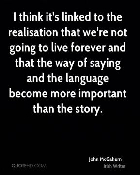 I think it's linked to the realisation that we're not going to live forever and that the way of saying and the language become more important than the story.