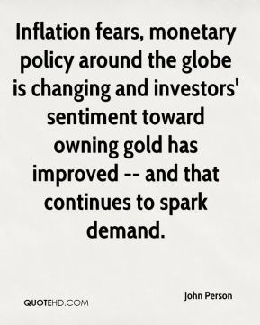 John Person  - Inflation fears, monetary policy around the globe is changing and investors' sentiment toward owning gold has improved -- and that continues to spark demand.