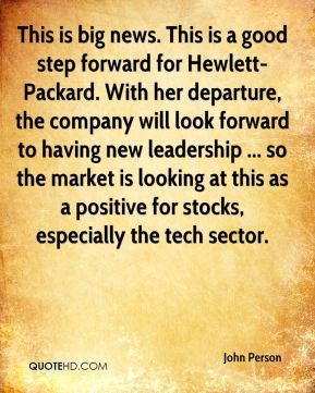 John Person  - This is big news. This is a good step forward for Hewlett-Packard. With her departure, the company will look forward to having new leadership ... so the market is looking at this as a positive for stocks, especially the tech sector.