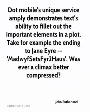Dot mobile's unique service amply demonstrates text's ability to fillet out the important elements in a plot. Take for example the ending to Jane Eyre -- 'MadwyfSetsFyr2Haus'. Was ever a climax better compressed?