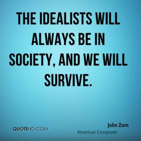 John Zorn - The idealists will always be in society, and we will survive.