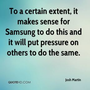 Josh Martin  - To a certain extent, it makes sense for Samsung to do this and it will put pressure on others to do the same.