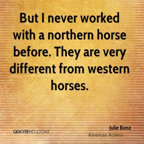 But I never worked with a northern horse before. They are very different from western horses.