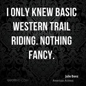 I only knew basic western trail riding. Nothing fancy.