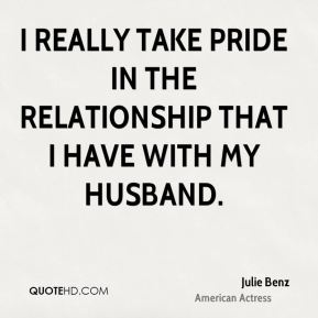 I really take pride in the relationship that I have with my husband.