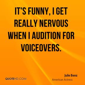 It's funny, I get really nervous when I audition for voiceovers.