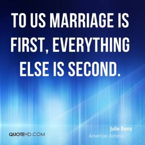 To us marriage is first, everything else is second.