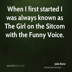 When I first started I was always known as The Girl on the Sitcom with the Funny Voice.