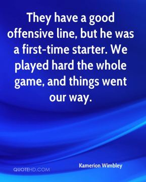 They have a good offensive line, but he was a first-time starter. We played hard the whole game, and things went our way.