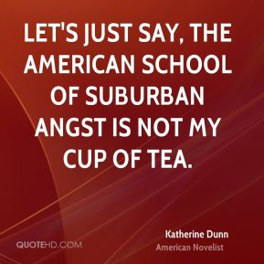 Katherine Dunn - Let's just say, the American school of suburban angst is not my cup of tea.