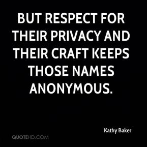 But respect for their privacy and their craft keeps those names anonymous.