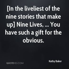 [In the liveliest of the nine stories that make up] Nine Lives, ... You have such a gift for the obvious.