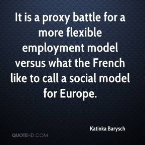 Katinka Barysch  - It is a proxy battle for a more flexible employment model versus what the French like to call a social model for Europe.