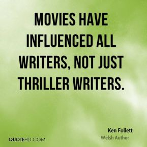 Movies have influenced all writers, not just thriller writers.