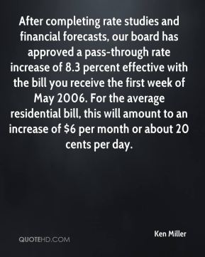 Ken Miller  - After completing rate studies and financial forecasts, our board has approved a pass-through rate increase of 8.3 percent effective with the bill you receive the first week of May 2006. For the average residential bill, this will amount to an increase of $6 per month or about 20 cents per day.