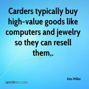 Ken Miller  - Carders typically buy high-value goods like computers and jewelry so they can resell them.