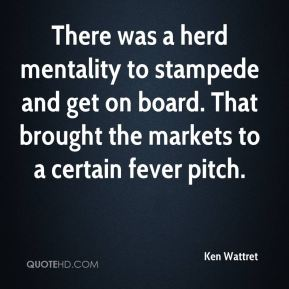 Ken Wattret  - There was a herd mentality to stampede and get on board. That brought the markets to a certain fever pitch.