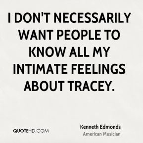 I don't necessarily want people to know all my intimate feelings about Tracey.