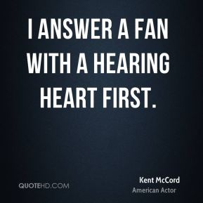 I answer a fan with a hearing heart first.